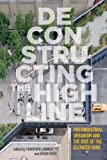 img - for Deconstructing the High Line: Postindustrial Urbanism and the Rise of the Elevated Park book / textbook / text book