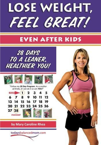 Lose Weight Feel Great Even After Kids 28 Days To A Leaner Healthier You Rhea Mary Caroline 9781434816719 Amazon Com Books