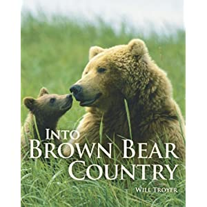 Into Brown Bear Country Will Troyer