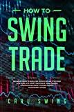 How To Swing Trade: A beginners guide to simplified passive income strategies in options with highly profitable swing trading strategies including a trader's money management system