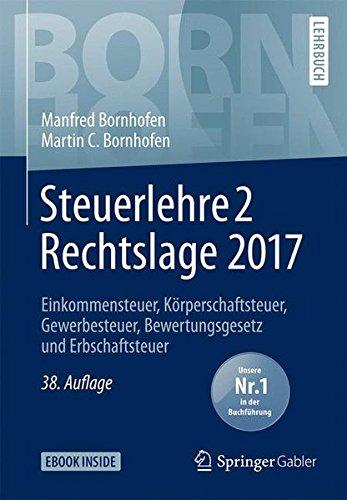 Steuerlehre 2 Rechtslage 2017: Einkommensteuer, Körperschaftsteuer, Gewerbesteuer, Bewertungsgesetz und Erbschaftsteuer (Bornhofen Steuerlehre 2 LB)