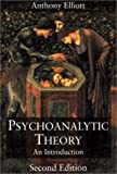 Psychoanalytic Theory : An Introduction, Elliott, Anthony, 0822330075