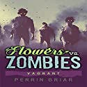 Flowers vs. Zombies: Vagrant: Flowers vs. Zombies, Book 2 Audiobook by Perrin Briar Narrated by Perrin Briar