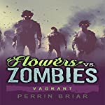 Flowers vs. Zombies: Vagrant: Flowers vs. Zombies, Book 2 | Perrin Briar