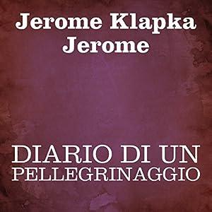Diario di un pellegrinaggio [Diary of a Pilgrimage] Audiobook