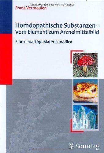Homöopathische Substanzen - Vom Element zum Arzneibild: Eine neuartige Materia medica von Frans Vermeulen (28. April 2004) Gebundene Ausgabe