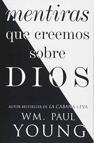 Mentiras que creemos sobre Dios (Lies We Believe About God Spanish edition) (Atria Espanol) [Young, Wm. Paul] (Tapa Blanda)