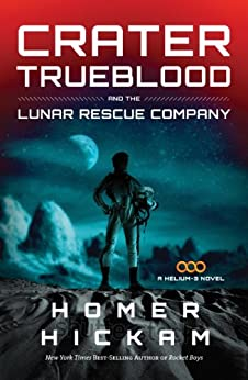 Crater Trueblood and the Lunar Rescue Company (A Helium-3 Novel) by [Hickam, Homer]