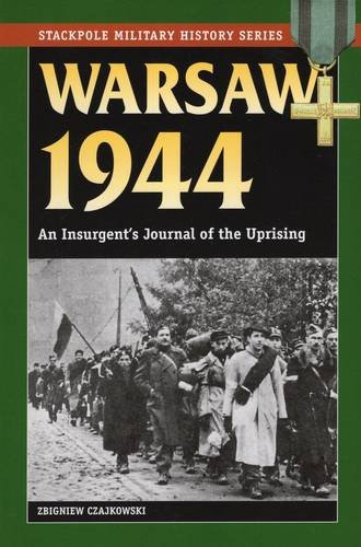 Download Warsaw 1944: An Insurgent's Journal of the Uprising (Stackpole Military History Series) pdf epub