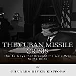 The Cuban Missile Crisis: 13 Days That Brought the Cold War to the Brink |  Charles River Editors