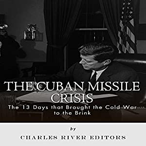 The Cuban Missile Crisis: 13 Days That Brought the Cold War to the Brink Audiobook