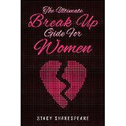 Break Up: The Ultimate Break up Guide for Women