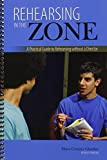 Rehearsing in the Zone : A Practical Guide to Rehearsing Without a Director, Glaudini, Cominis and Maria, 1465239855