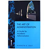 The Art of Administration : A Guide for Academic Administrators, Eble, Kenneth E., 1555424368