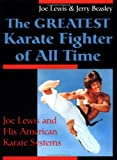 The Greatest Karate Fighter of All Time, Joe Lewis and Jerry Beasley, 0873649818
