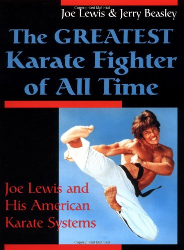 Greatest Karate Fighter Of All Time: Joe Lewis And His American Karate Systems