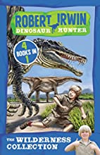 The Wilderness Collection: 4 Books in 1 (Robert Irwin Dinosaur Hunter)