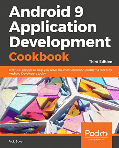 Android 9 Application Development Cookbook - Third Edition: Over 100 recipes to help you solve the most common problems faced by Android Developers today (English Edition)