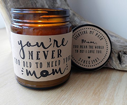 Personalized Gift for Mom You're Never Too Old To Need Your Mom Gifts Mothers Day Gift for Mother Birthday Gift Mothers Day Card Candle Gift for Her Scented Soy Candle