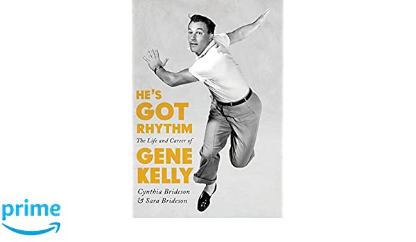 Hes Got Rhythm: The Life and Career of Gene Kelly Screen Classics: Amazon.es: Cynthia Brideson, Sara Brideson: Libros en idiomas extranjeros