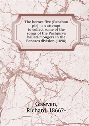 Book The heroes five (Panchon pir) : an attempt to collect some of the songs of the Pachpirya ballad-mongers in the Benares division (1898)