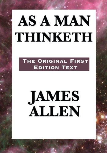 As A Man Thinketh: The Original First Edition Text