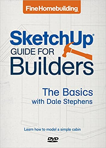 fine homebuilding sketchup guide for builders the basics dale