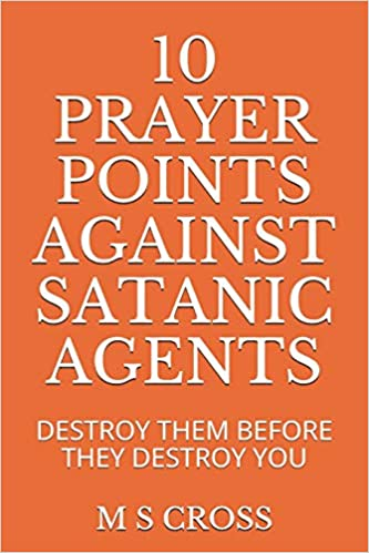 Buy 10 Prayer Points Against Satanic Agents: Destroy Them Before