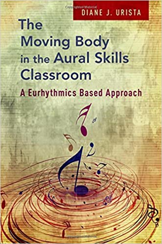 Book The Moving Body in the Aural Skills Classroom: A Eurythmics Based Approach by Diane J. Urista (2016-09-29)