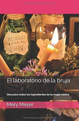 El laboratorio de la bruja: Descubra todos los ingredientes de la magia casera (Spanish Edition) [Mery Meyer] (Tapa Blanda)