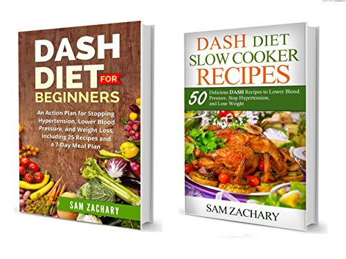 DASH Diet 2 in 1 Box Set: DASH Diet for Beginners and DASH Diet Slow Cooker Recipes: 50 Delicious DASH Recipes to Lower Blood Pressure, Stop Hypertension, and Lose Weight by Sam Zachary