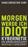 Morgen werde ich Idiot. Kybernetik und Kontrollgesellschaft (Nautilus Flugschrift)