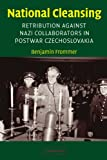 National Cleansing: Retribution against Nazi Collaborators in Postwar Czechoslovakia (Studies in the Social and Cultural History of Modern Warfare)