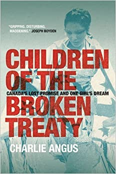 Book Children of the Broken Treaty: Canada's Lost Promise and One Girl's Dream by Charlie Angus (2015-08-22)