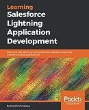 Learning Salesforce Lightning Application Development: Build and test Lightning Components for Salesforce Lightning Experience using Salesforce DX
