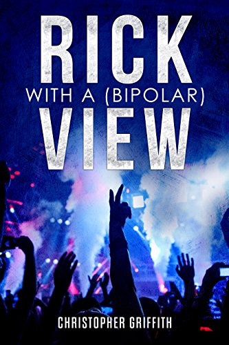Book: (Anxious) Rick With A (Bipolar) View: Mental illness beaten by coming of age friendships, love and electronic music! by Christopher Griffith