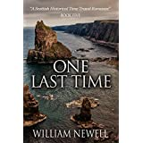 Romance: One Last Time: A Scottish Historical Time Travel Romance (Scottish Historical Romance, Time Travel Romance Book 5)