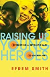 Raising up Young Heroes, Efrem Smith, 0830832092