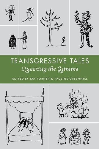 Transgressive Tales: Queering the Grimms (Series in Fairy-Tale Studies)