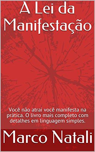 A Lei da Manifestação: Você não atrai você manifesta na prática. O livro mais completo com detalhes em linguagem simples.