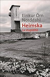 Heimska : La stupidité par Eirikur Orn Norddahl