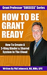 How To Be GRANT READY: How To Create A 3-Ring Binder & Shared System In The Cloud (Grant Professor Success Series, Book 3)