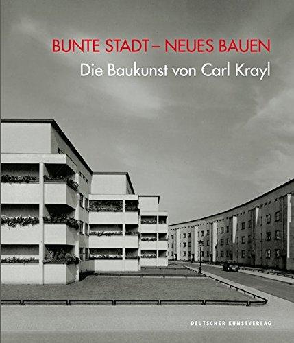Bunte Stadt - Neues Bauen: Die Baukunst Von Carl Krayl