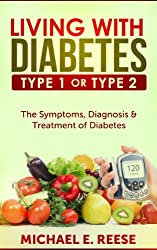 Living with Diabetes Type1 or Type 2: The Symptoms, Diagnosis & Treatment of Diabetes: ( Diabetes Meal Planning, Type 2 Diabetes, Diabetes for Dummies, Diabetes Control, Diabetes Diet, Treatment)