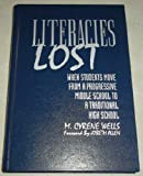 Literacies Lost : When Students Move from a Progressive Middle School to a Traditional High School, Wells, M. Cyrene, 0807734780