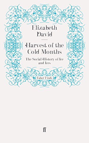 Harvest of the Cold Months: The Social History of Ice and Ices (Faber Finds)