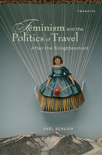Feminism and the Politics of Travel after the Enlightenment (Transits: Literature, Thought & Culture, 1650–1850)