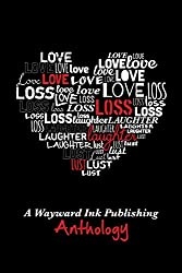 Love, Loss, Laughter & Lust: A Wayward Ink Anthology