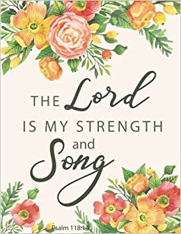 The Lord Is My Strength And Song Psalm 11814 Elegant Floral Watercolor Notebook Composition Book Bible Quotes Journal 85 X 11 Inch 110 Page