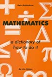img - for Mathematics: A Dictionary of How to Do It book / textbook / text book